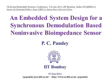 VLSI and Embedded Systems Conference, 5-9 Jan 2014, IIT Bombay, India (VLSIDES14) Session: B-2 Embedded Platform, Venue: VMCC-21, Session Time: 4:30 pm.