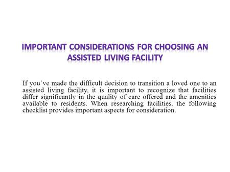 If you've made the difficult decision to transition a loved one to an assisted living facility, it is important to recognize that facilities differ significantly.