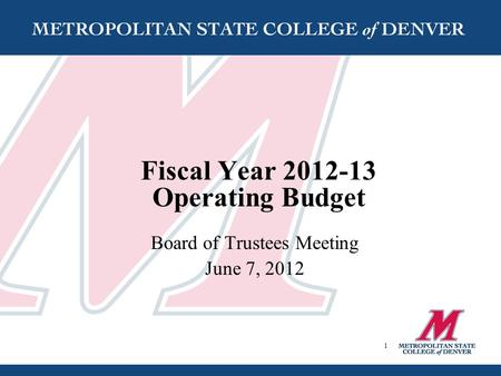 Fiscal Year 2012-13 Operating Budget Board of Trustees Meeting June 7, 2012 1.