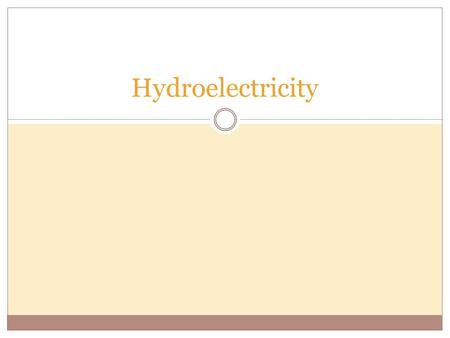 Hydroelectricity. little bit of information about hydroelectricity, well first is does involve water it can either be falling or the flow of the water.