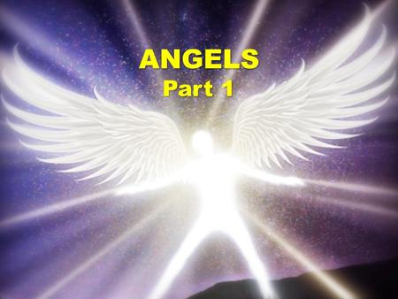 "ANGELS Part 1. ""It is foolish to worship angels but it is equally foolish to ignore them."" - Bill Johnson."