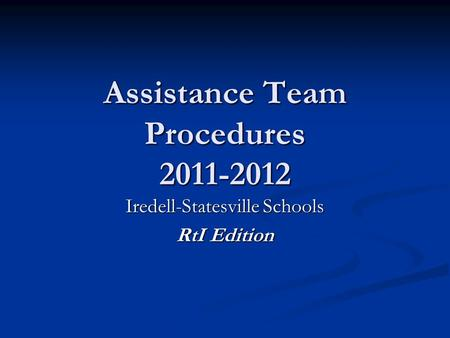 Assistance Team Procedures 2011-2012 Iredell-Statesville Schools RtI Edition.