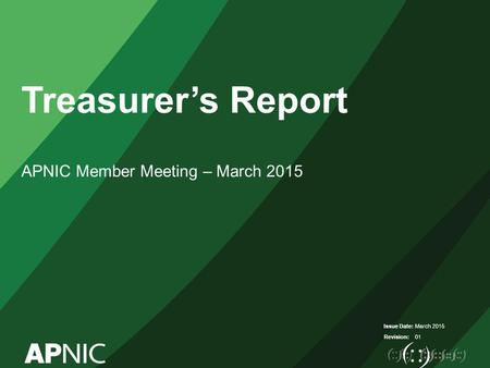 Issue Date: Revision: Treasurer's Report APNIC Member Meeting – March 2015 March 2015 01.