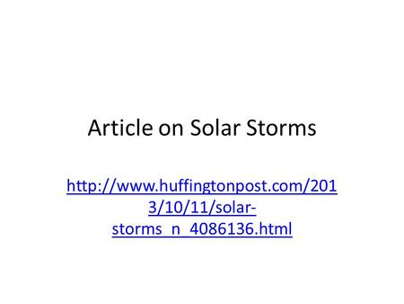 Article on Solar Storms  3/10/11/solar- storms_n_4086136.html.