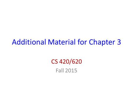 Additional Material for Chapter 3 CS 420/620 Fall 2015.