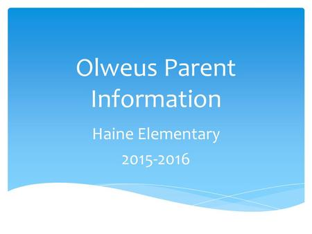 Olweus Parent Information Haine Elementary 2015-2016.