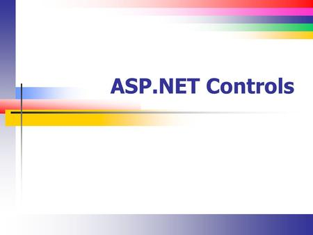 ASP.NET Controls. Slide 2 Lecture Overview Identify the types of controls supported by ASP.NET and the differences between them.