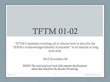 "TFTM 01-02 TFTM Committee working call to discuss how to describe the ""IDESG-Acknowledged Identity Ecosystem"" in its interim or long term state. 2013 November."