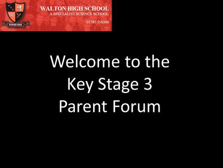 Welcome to the Key Stage 3 Parent Forum. Pastoral Support System Head of House Assistant Head of House Tutor Team & Subject Teachers Behaviour Management.
