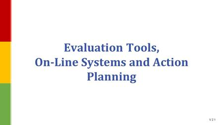 V 2.1 Evaluation Tools, On-Line Systems and Action Planning.