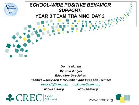 Www.crec.org SCHOOL-WIDE POSITIVE BEHAVIOR SUPPORT: YEAR 3 TEAM TRAINING DAY 2 Donna Morelli Cynthia Zingler Education Specialists Positive Behavioral.