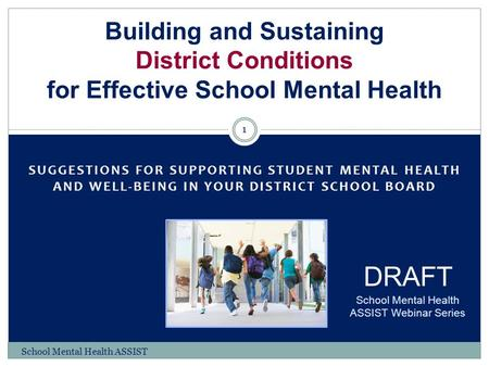 SUGGESTIONS FOR SUPPORTING STUDENT MENTAL HEALTH AND WELL-BEING IN YOUR DISTRICT SCHOOL BOARD Building and Sustaining District Conditions for Effective.