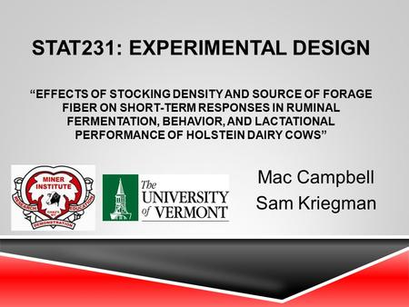 "STAT231: EXPERIMENTAL DESIGN ""EFFECTS OF STOCKING DENSITY AND SOURCE OF FORAGE FIBER ON SHORT-TERM RESPONSES IN RUMINAL FERMENTATION, BEHAVIOR, AND LACTATIONAL."