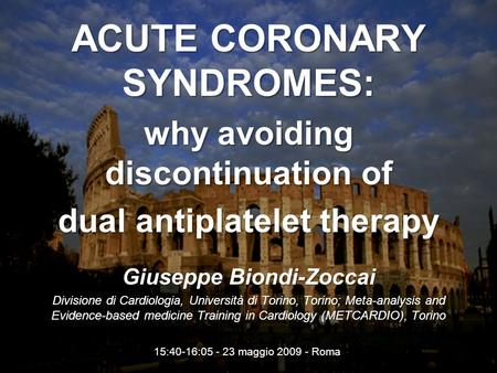 Biondi-Zoccai: Dual antiplatelet Rx durationwww.metcardio.org ACUTE CORONARY SYNDROMES: why avoiding discontinuation of dual antiplatelet therapy Giuseppe.