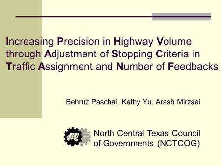 Increasing Precision in Highway Volume through Adjustment of Stopping Criteria in Traffic Assignment and Number of Feedbacks Behruz Paschai, Kathy Yu,