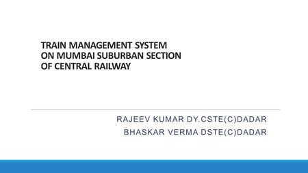TRAIN MANAGEMENT SYSTEM ON MUMBAI SUBURBAN SECTION OF CENTRAL RAILWAY