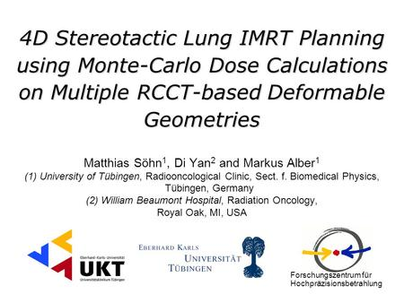 4D Stereotactic Lung IMRT Planning using Monte-Carlo Dose Calculations on Multiple RCCT-based Deformable Geometries Matthias Söhn 1, Di Yan 2 and Markus.