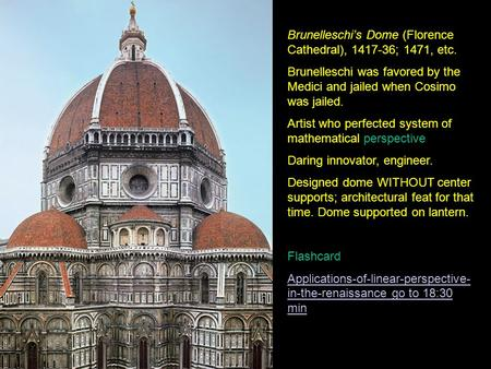Brunelleschi's Dome (Florence Cathedral), 1417-36; 1471, etc. Brunelleschi was favored by the Medici and jailed when Cosimo was jailed. Artist who perfected.