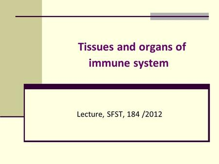 Tissues and organs of immune system Lecture, SFST, 184 /2012.
