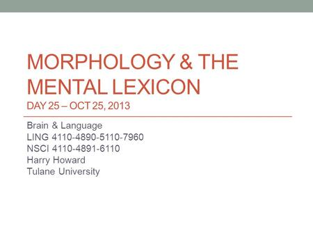 Morphology & the mental lexicon DAY 25 – Oct 25, 2013