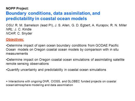 NOPP Project: Boundary conditions, data assimilation, and predictability in coastal ocean models OSU: R. M. Samelson (lead PI), J. S. Allen, G. D. Egbert,