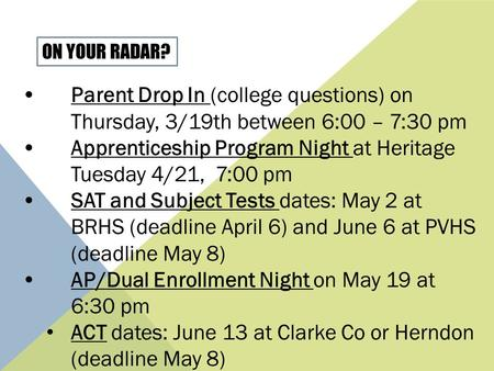 Parent Drop In (college questions) on Thursday, 3/19th between 6:00 – 7:30 pm Apprenticeship Program Night at Heritage Tuesday 4/21, 7:00 pm SAT and Subject.