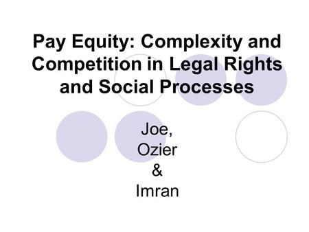 Pay Equity: Complexity and Competition in Legal Rights and Social Processes Joe, Ozier & Imran.