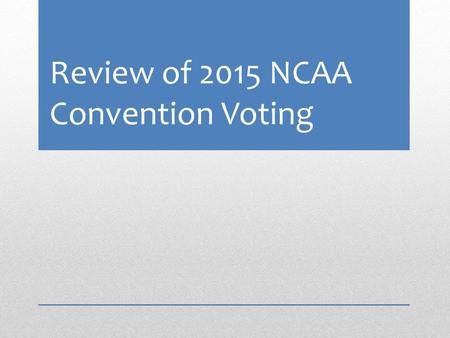 Review of 2015 NCAA Convention Voting. Rejected Proposals.