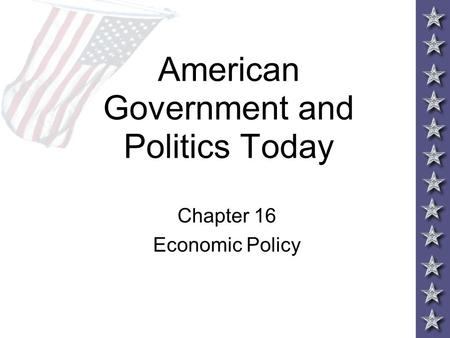 American Government and Politics Today Chapter 16 Economic Policy.
