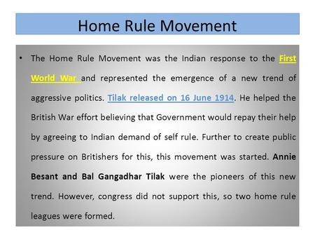 Home Rule Movement The Home Rule Movement was the Indian response to the First World War and represented the emergence of a new trend of aggressive politics.