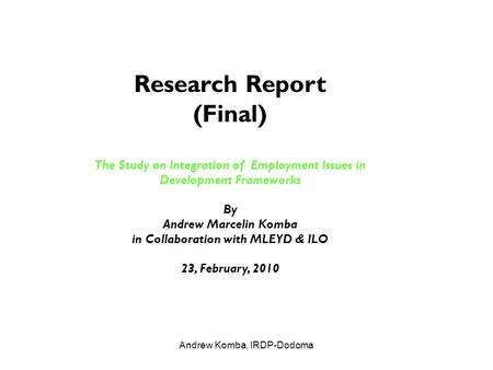 Andrew Komba, IRDP-Dodoma Research Report (Final) The Study on Integration of Employment Issues in Development Frameworks By Andrew Marcelin Komba in Collaboration.