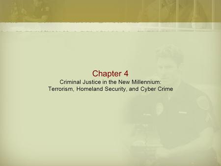 Chapter 4 Criminal Justice in the New Millennium: Terrorism, Homeland Security, and Cyber Crime.