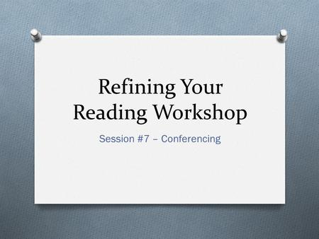 Refining Your Reading Workshop Session #7 – Conferencing.