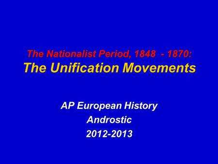 The Nationalist Period, 1848 - 1870: The Unification Movements AP European History Androstic2012-2013.