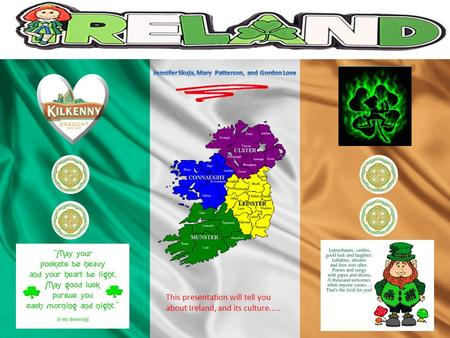 This presentation will tell you about Ireland, and its culture.....