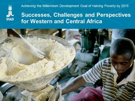 Sharing experiences between Asia and the Pacific and Western and Central Africa Achieving the Millennium Development Goal of Halving Poverty by 2015 Successes,