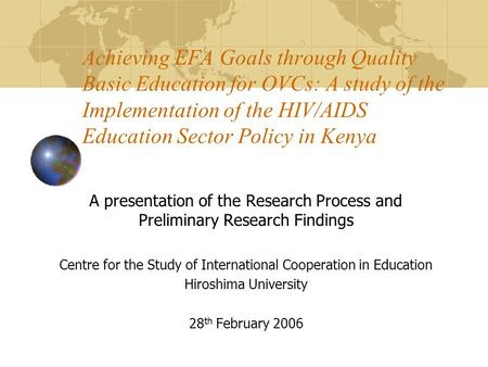 Achieving EFA Goals through Quality Basic Education for OVCs: A study of the Implementation of the HIV/AIDS Education Sector Policy in Kenya A presentation.