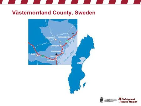 1 Västernorrland County, Sweden. 2 3 Strategical domains for the SRR cluster Civil Protection Crisis Communication Threat/Violence SRR Emergency response.