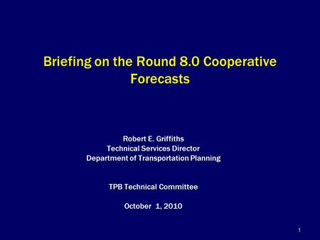 1 Briefing on the Round 8.0 Cooperative Forecasts Robert E. Griffiths Technical Services Director Department of Transportation Planning TPB Technical Committee.