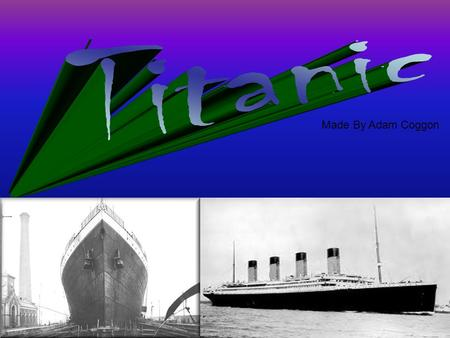 Made By Adam Coggon. The Titanic had four funnels but two of them were for show and were not used.
