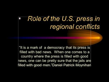 "Role of the U.S. press in regional conflicts ""It is a mark of a democracy that its press is filled with bad news. When one comes to a country where the."
