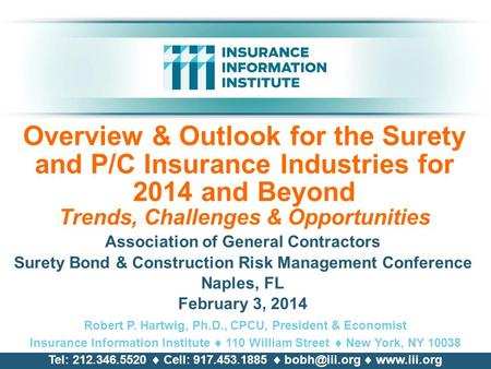 Overview & Outlook for the Surety and P/C Insurance Industries for 2014 and Beyond Trends, Challenges & Opportunities Association of General Contractors.