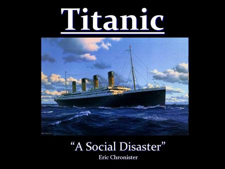 "Titanic ""A Social Disaster"" Eric Chronister. Construction of the ""Unsinkable"" Construction of the Titanic began on March 31, 1909 and it was complete."