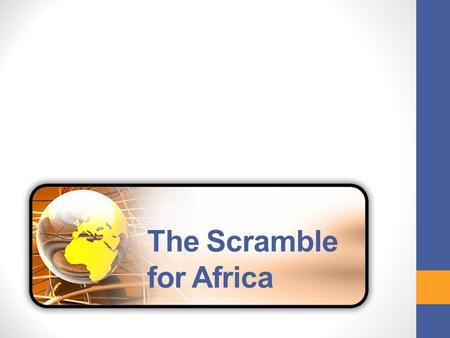 The Scramble for Africa. GEOGRAPHY OF AFRICA Continent – not a country Continent is three times larger than Europe Northern Africa – desert Mid-to-southern.