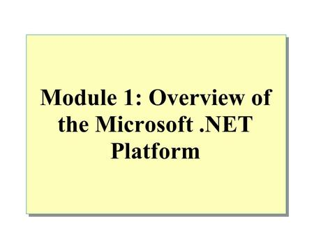 Module 1: Overview of the Microsoft.NET Platform.