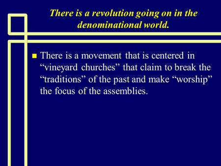 "There is a revolution going on in the denominational world. n n There is a movement that is centered in ""vineyard churches"" that claim to break the ""traditions"""