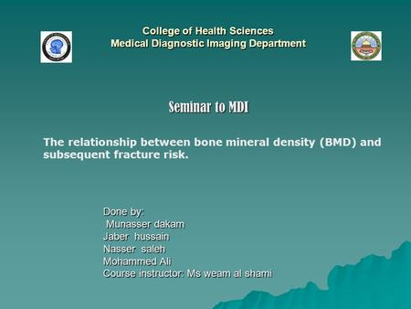 College of Health Sciences Medical Diagnostic Imaging Department Seminar to MDI Done by: Munasser dakam Munasser dakam Jaber hussain Nasser saleh Mohammed.