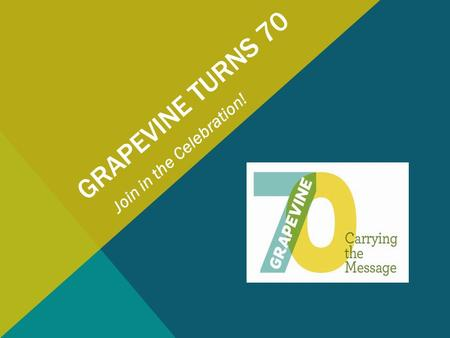 "GRAPEVINE TURNS 70 Join in the Celebration!. ""WE'RE SOBER…IT WAS A GOOD DAY!"""