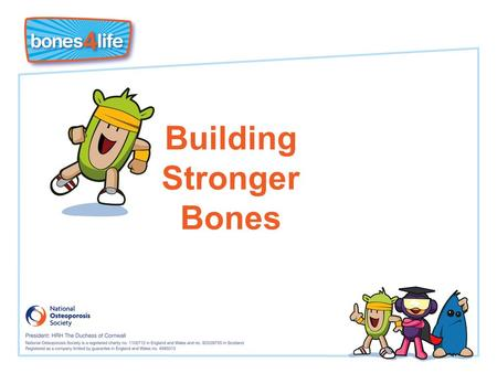 Building Stronger Bones. Learning Objectives I know that I must put 'bone in the bank' now to prevent getting osteoporosis and broken bones in later life.