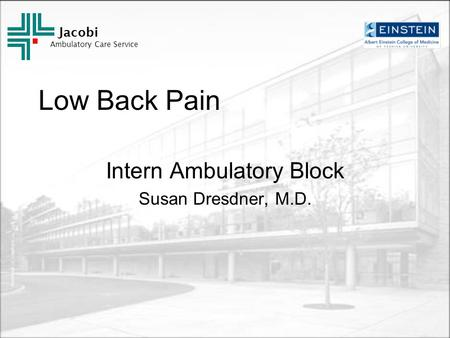 Jacobi Ambulatory Care Service Low Back Pain Intern Ambulatory Block Susan Dresdner, M.D.